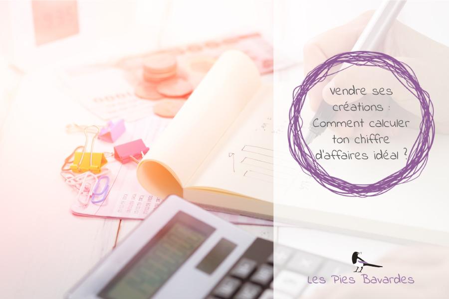 Vendre ses créations : Comment calculer ton chiffre d'affaires idéal ?
