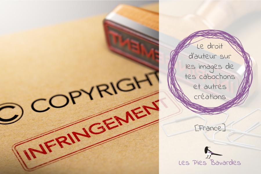 Le droit d'auteur sur les images de tes cabochons et autres créations – [France]