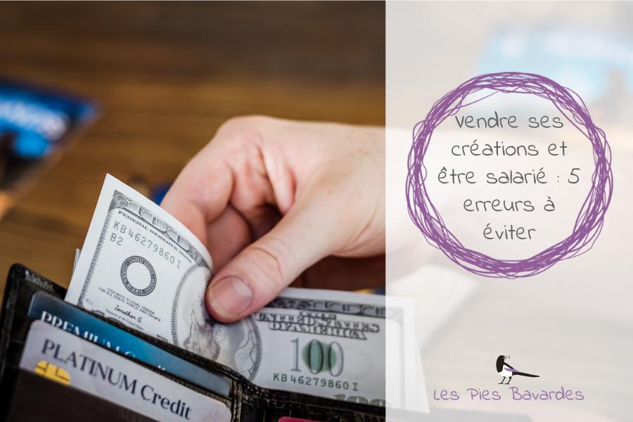 Vendre ses créations et être salarié : 5 erreurs à éviter