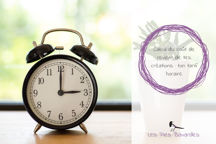Calcul du coût de revient de tes créations : ton tarif horaire