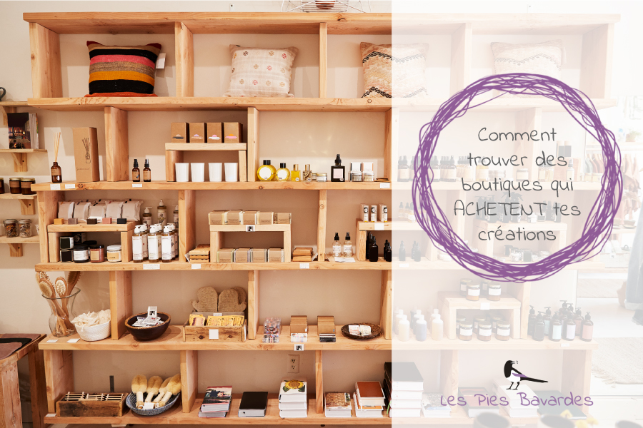 Comment trouver des boutiques qui ACHETENT tes créations