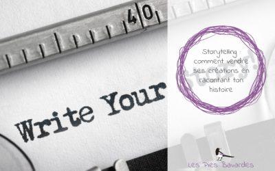 Storytelling : comment vendre ses créations en racontant ton histoire