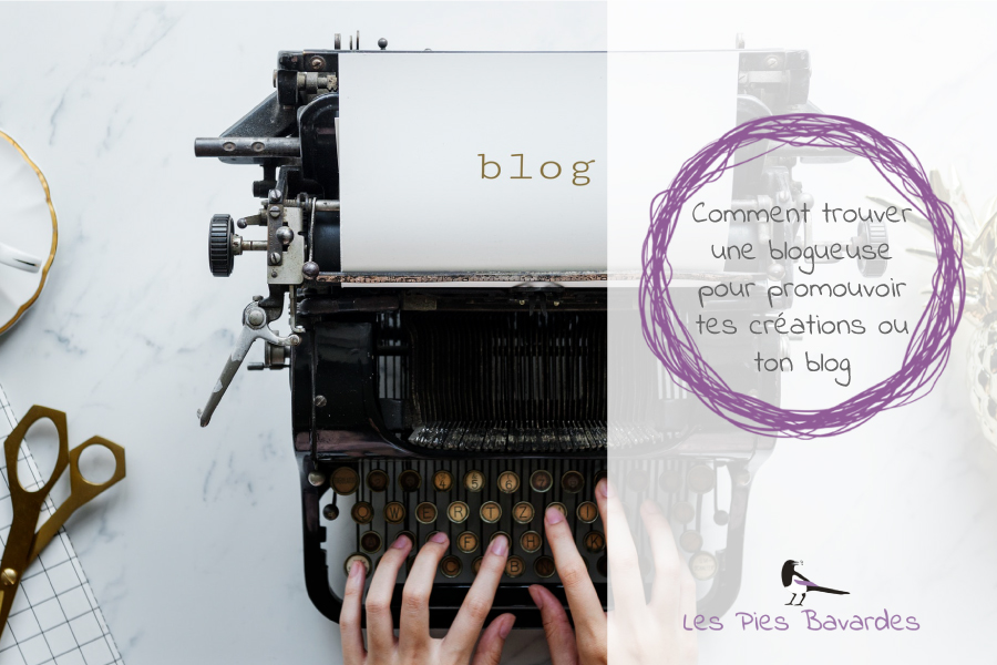 Comment trouver une blogueuse pour promouvoir tes créations ou ton blog