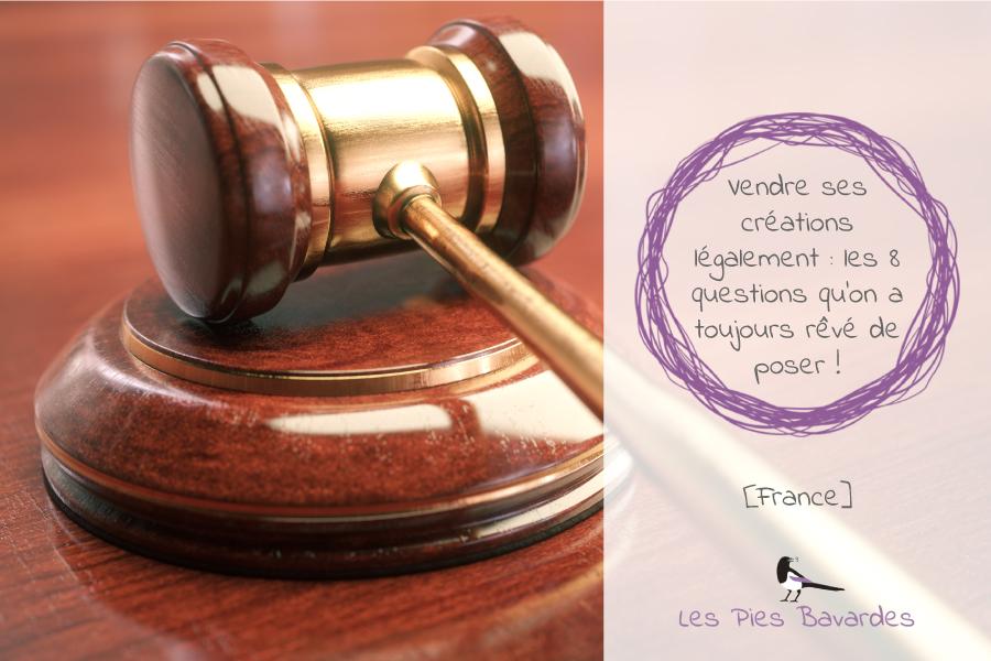 Vendre ses créations légalement : les 8 questions qu'on a toujours rêvé de poser ! [France]