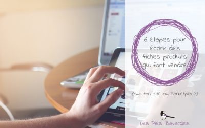 6 étapes pour écrire des fiches produits qui font vendre (sur ton site ou Marketplace)
