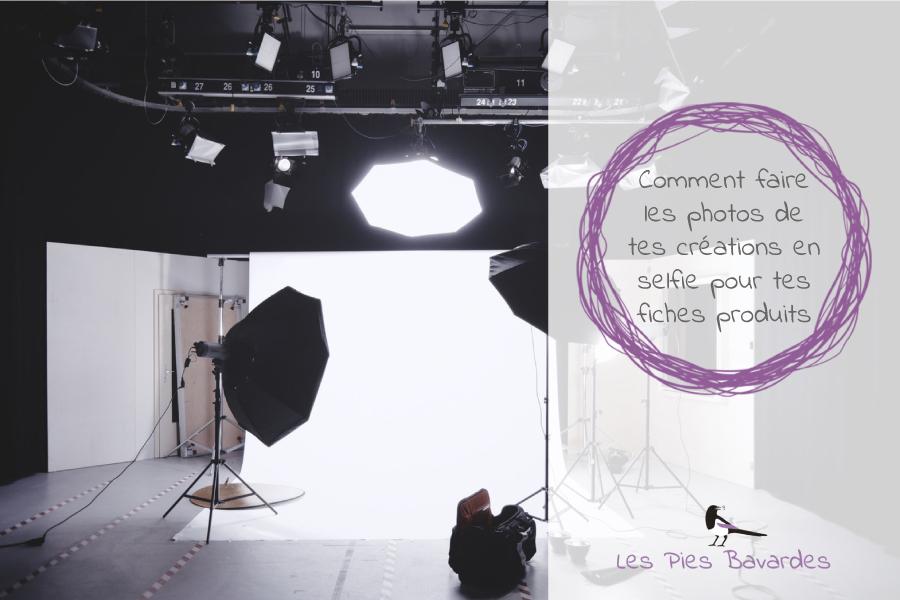 Comment faire les photos de tes créations en selfie pour tes fiches produits