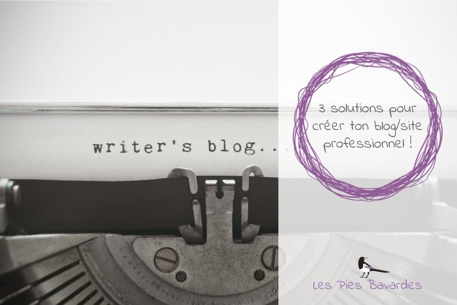 3 solutions pour créer ton blog/site professionnel !