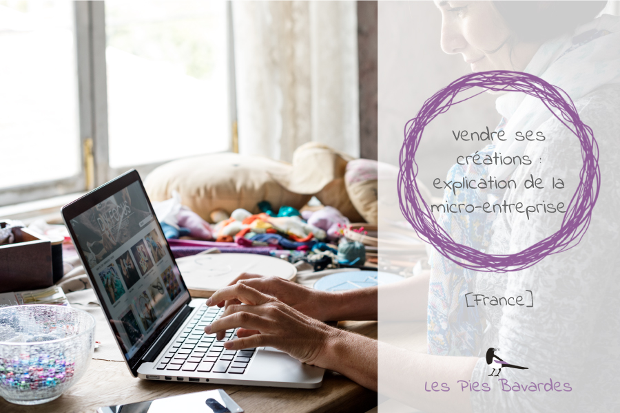 Vendre ses créations : explication de la micro-entreprise [France]